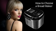 How to Choose a Bread Maker